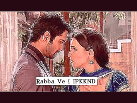 Rabba Ve Song | Iss Pyaar Ko Kya Naam Doon | ☆Best OF IPKKND☆ | - видеоклип на песню