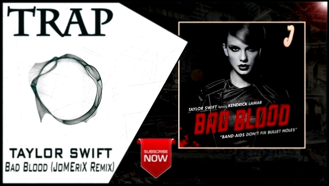Taylor Swift - Bad Blood (JoMEriX Remix) | New Trap Music 2016 | - видеоклип на песню
