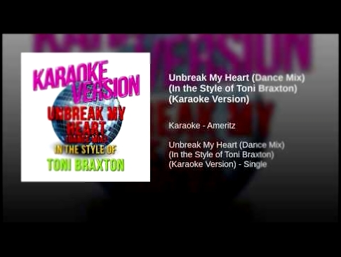 Unbreak My Heart (Dance Mix) (In the Style of Toni Braxton) (Karaoke Version) - видеоклип на песню