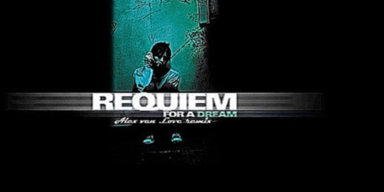 Requiem For A Dream (Original Music Composed By Clint Mansell) Alex van Love Remix - видеоклип на песню
