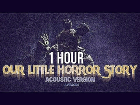 "<span aria-label=""Aviators - Our Little Horror Story (2017 Acoustic Version ) 1 Hour &#x410;&#x432;&#x442;&#x43E;&#x440;: DarkNight &#x413;&#x43E;&#x434; &#x43D;&#x430;&#x437;&#x430;&#x434; 1 &#x447;&#x430;&#x441; 2 &#x43C;&#x438;&#x43D;&#x443;&#x442;&#x4 - видеоклип на песню"